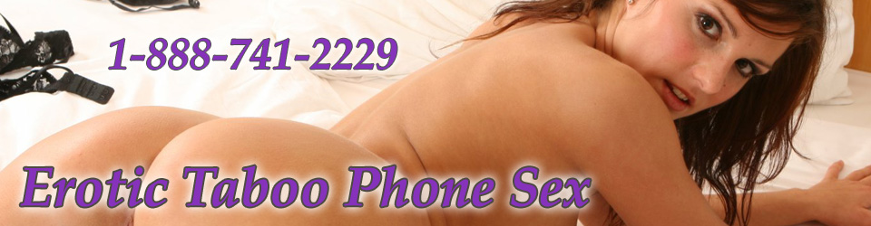 Erotic Taboo Phone Sex